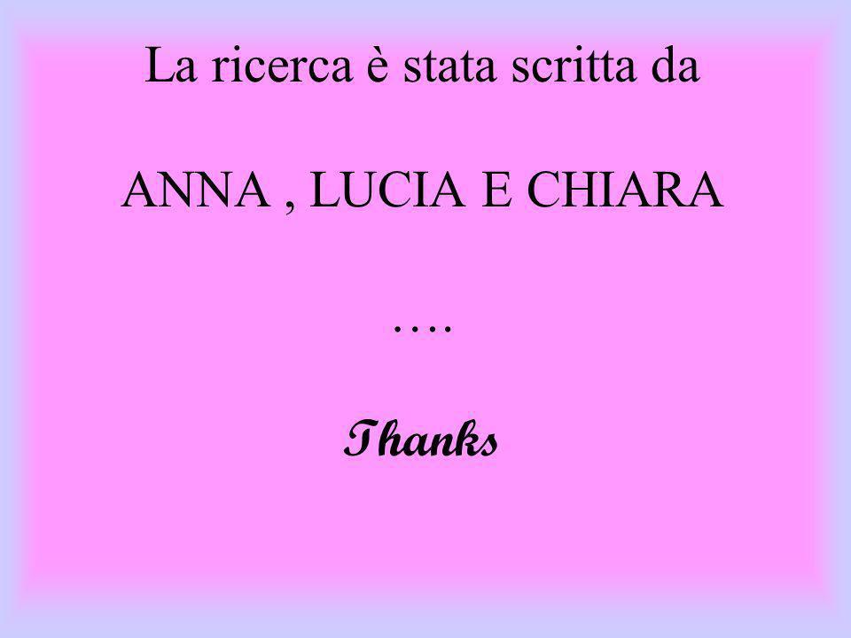 La ricerca è stata scritta da ANNA, LUCIA E CHIARA …. Thanks