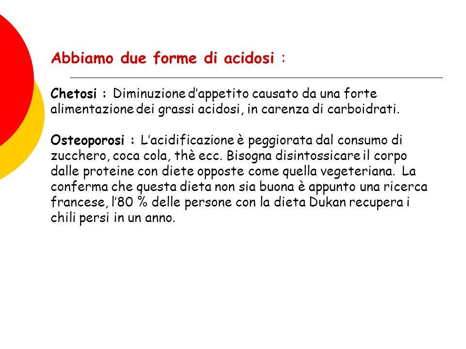 Abbiamo due forme di acidosi : Chetosi : Diminuzione dappetito causato da una forte alimentazione dei grassi acidosi, in carenza di carboidrati. Osteo