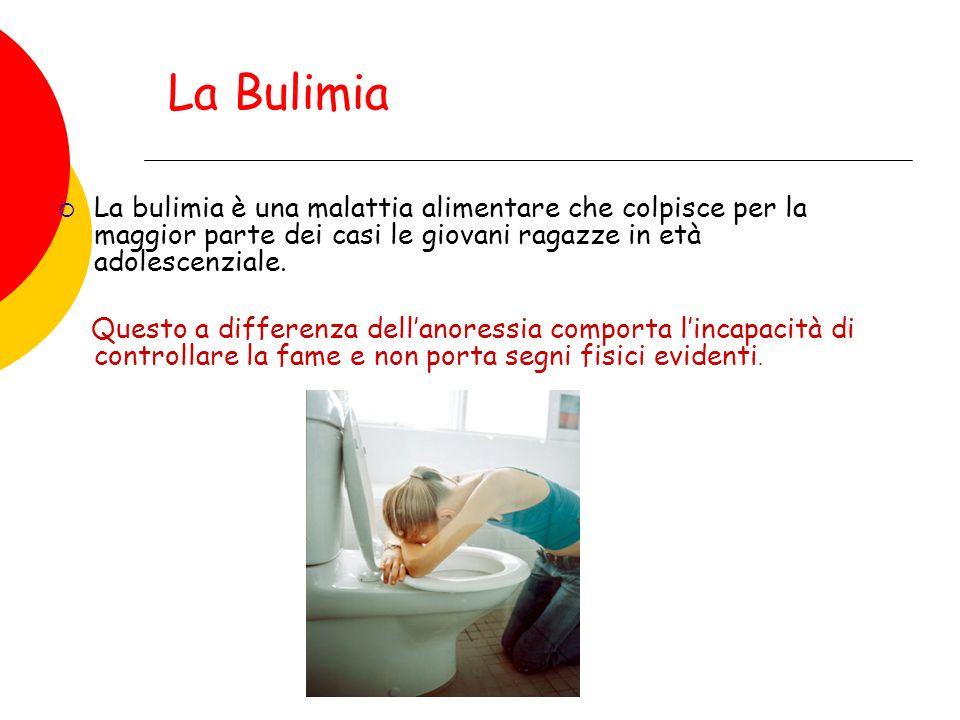 La Bulimia La bulimia è una malattia alimentare che colpisce per la maggior parte dei casi le giovani ragazze in età adolescenziale. Questo a differen