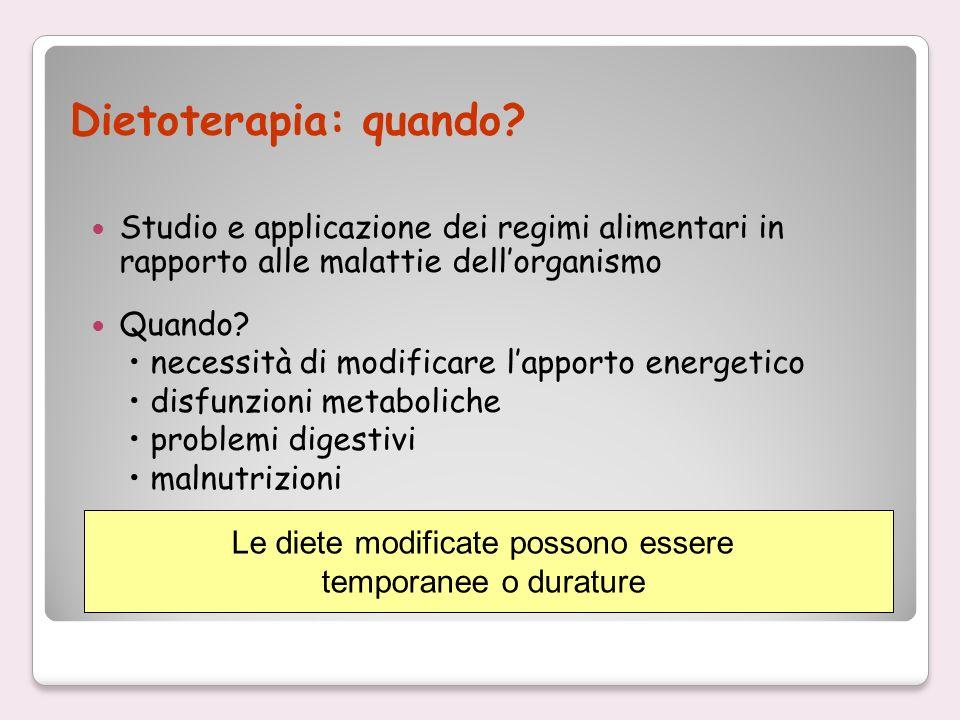 Dietoterapia: quando? Studio e applicazione dei regimi alimentari in rapporto alle malattie dellorganismo Quando? necessità di modificare lapporto ene