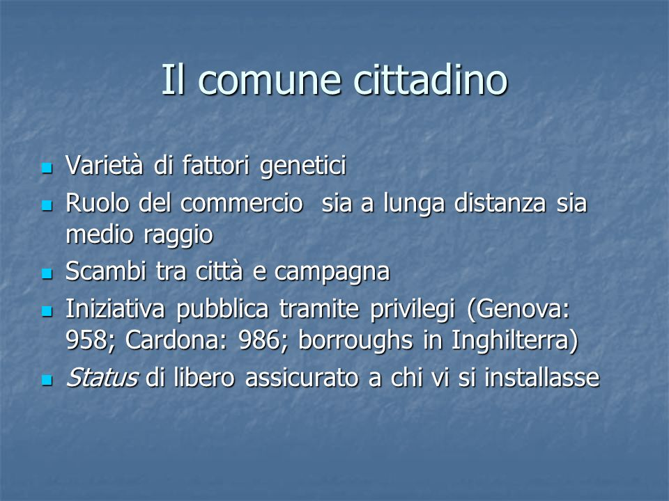 Il comune cittadino Varietà di fattori genetici Varietà di fattori genetici Ruolo del commercio sia a lunga distanza sia medio raggio Ruolo del commer