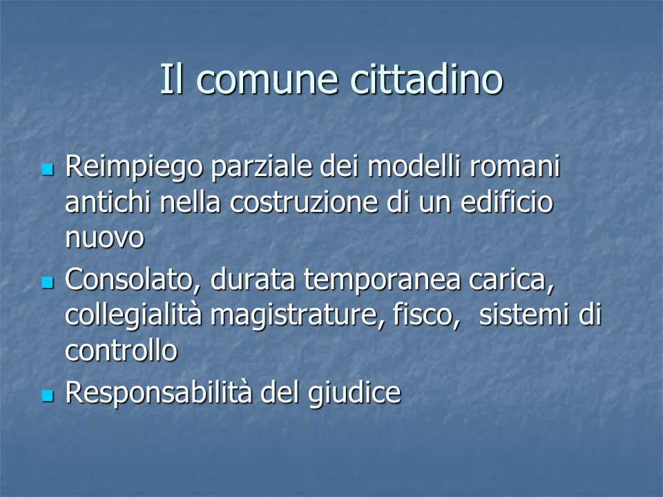 Il comune cittadino Reimpiego parziale dei modelli romani antichi nella costruzione di un edificio nuovo Reimpiego parziale dei modelli romani antichi
