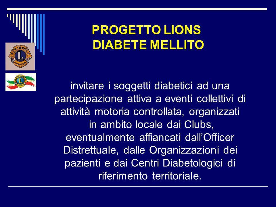 PROGETTO LIONS DIABETE MELLITO invitare i soggetti diabetici ad una partecipazione attiva a eventi collettivi di attività motoria controllata, organiz