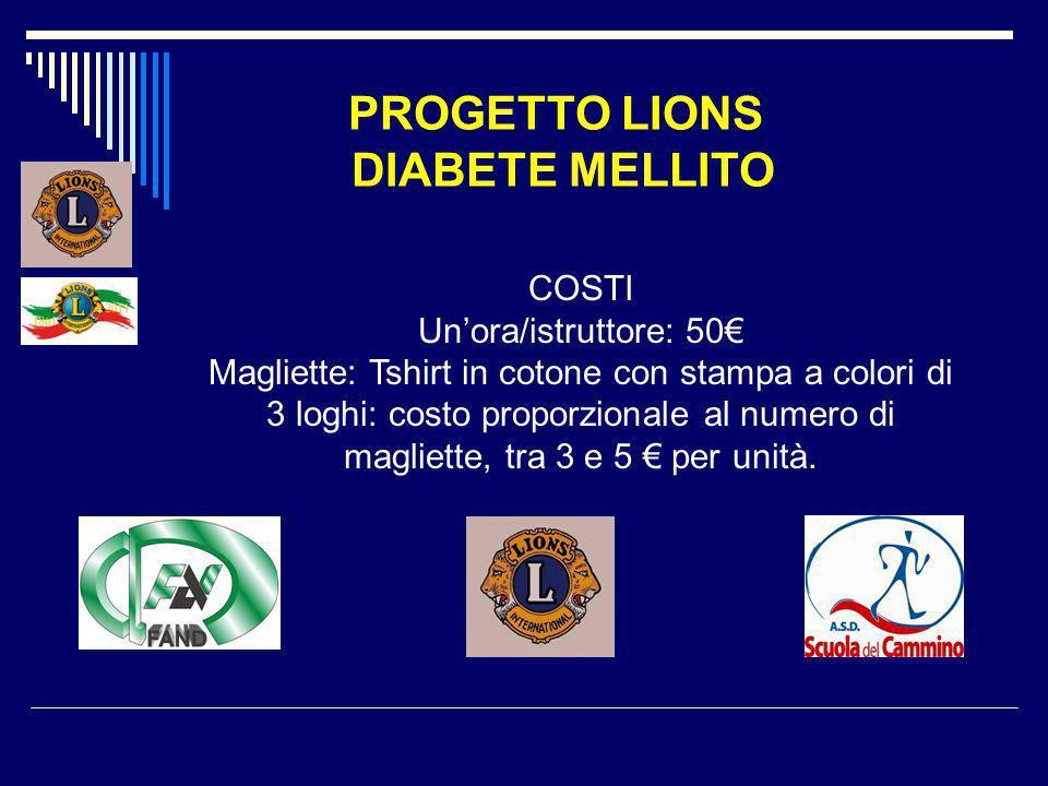 PROGETTO LIONS DIABETE MELLITO COSTI Unora/istruttore: 50 Magliette: Tshirt in cotone con stampa a colori di 3 loghi: costo proporzionale al numero di