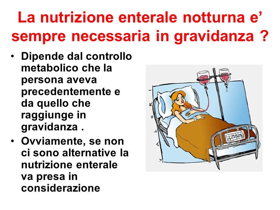 La nutrizione enterale notturna e sempre necessaria in gravidanza ? Dipende dal controllo metabolico che la persona aveva precedentemente e da quello