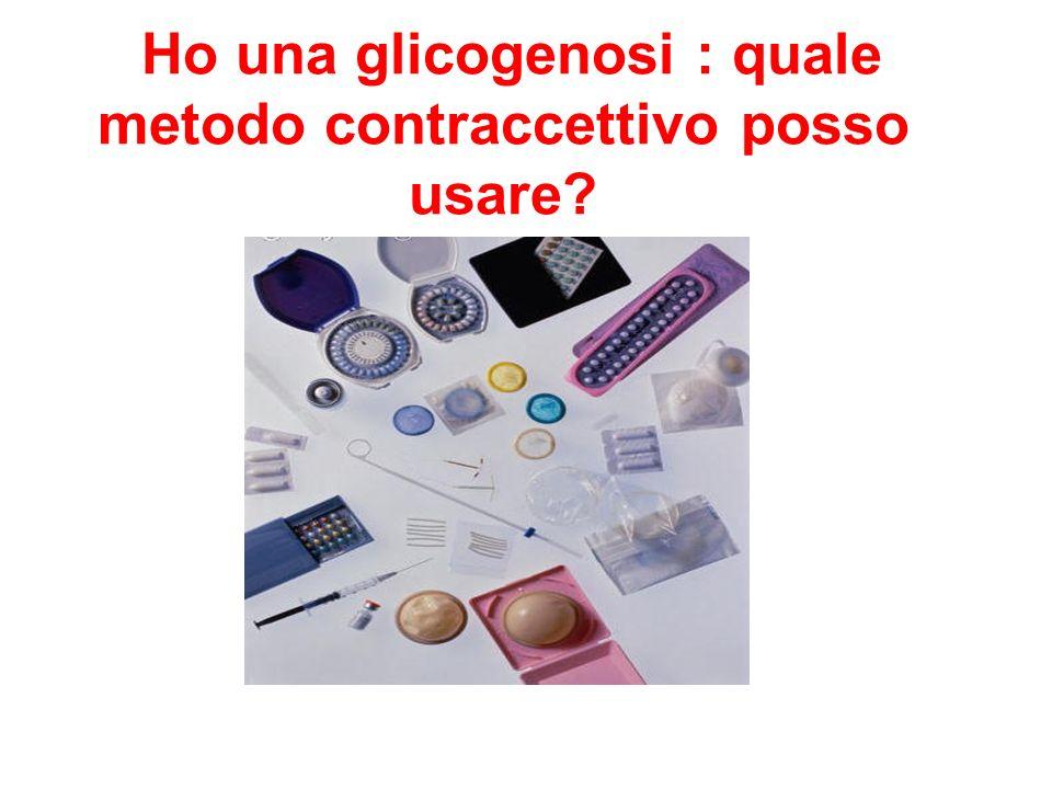 Ho una glicogenosi : quale metodo contraccettivo posso usare?