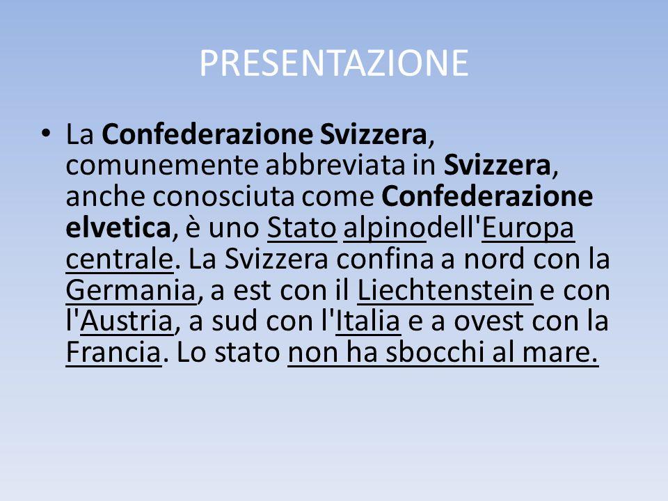 PRESENTAZIONE La Confederazione Svizzera, comunemente abbreviata in Svizzera, anche conosciuta come Confederazione elvetica, è uno Stato alpinodell'Eu