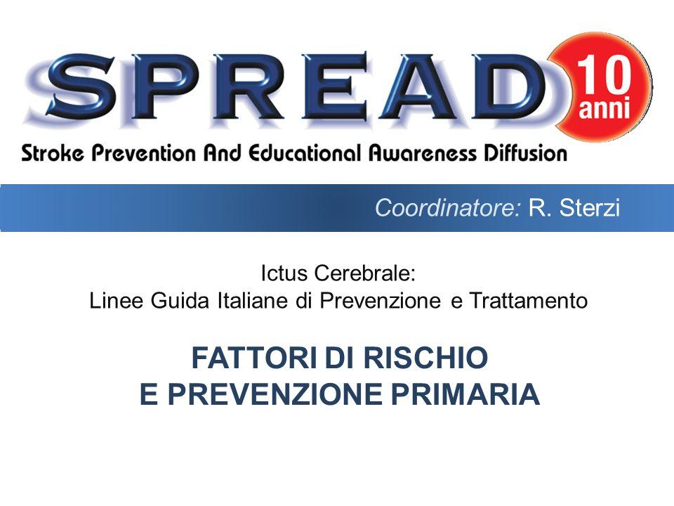 Ictus Cerebrale: Linee Guida Italiane di Prevenzione e Trattamento FATTORI DI RISCHIO E PREVENZIONE PRIMARIA Coordinatore: R.