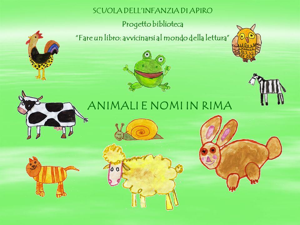 ANIMALI E NOMI IN RIMA SCUOLA DELLINFANZIA DI APIRO Progetto biblioteca Fare un libro: avvicinarsi al mondo della lettura