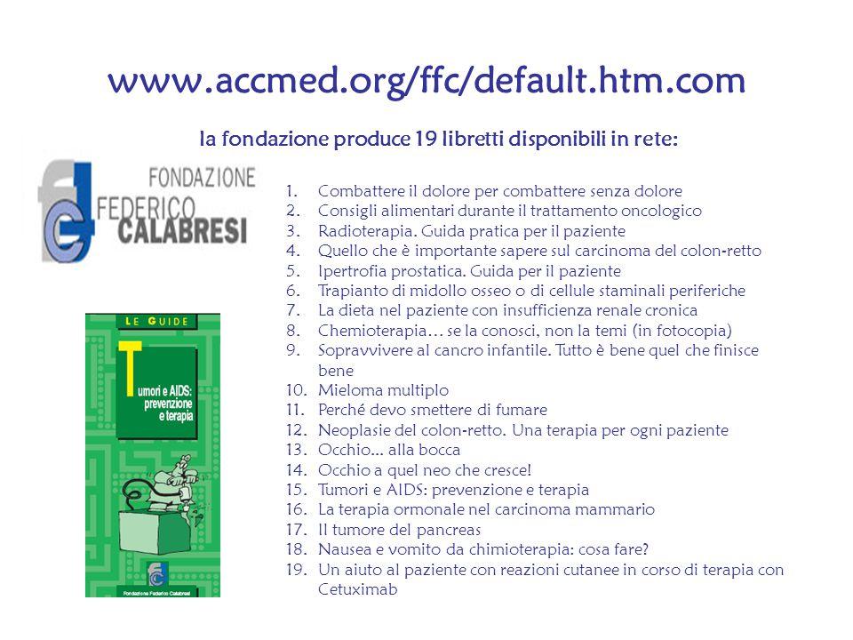www.accmed.org/ffc/default.htm.com 1.Combattere il dolore per combattere senza dolore 2.Consigli alimentari durante il trattamento oncologico 3.Radiot