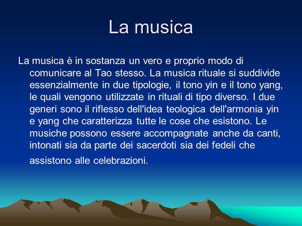 La musica La musica è in sostanza un vero e proprio modo di comunicare al Tao stesso.