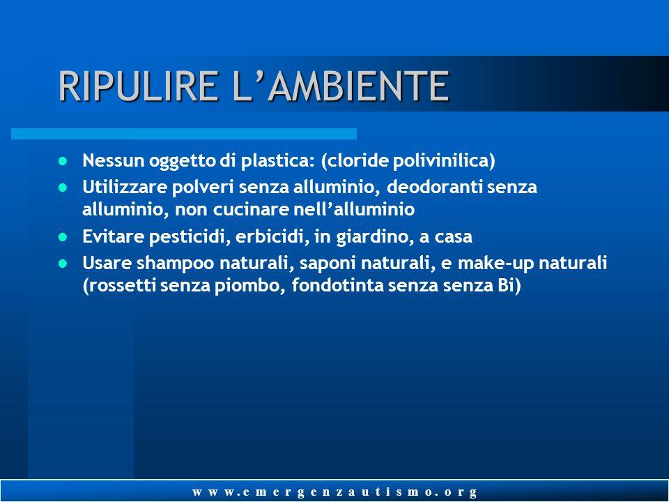 w w w. e m e r g e n z a u t i s m o. o r g RIPULIRE LAMBIENTE Utilizzare detergenti naturali, biodegradabili, senza profumi, non asciugare i vestiti