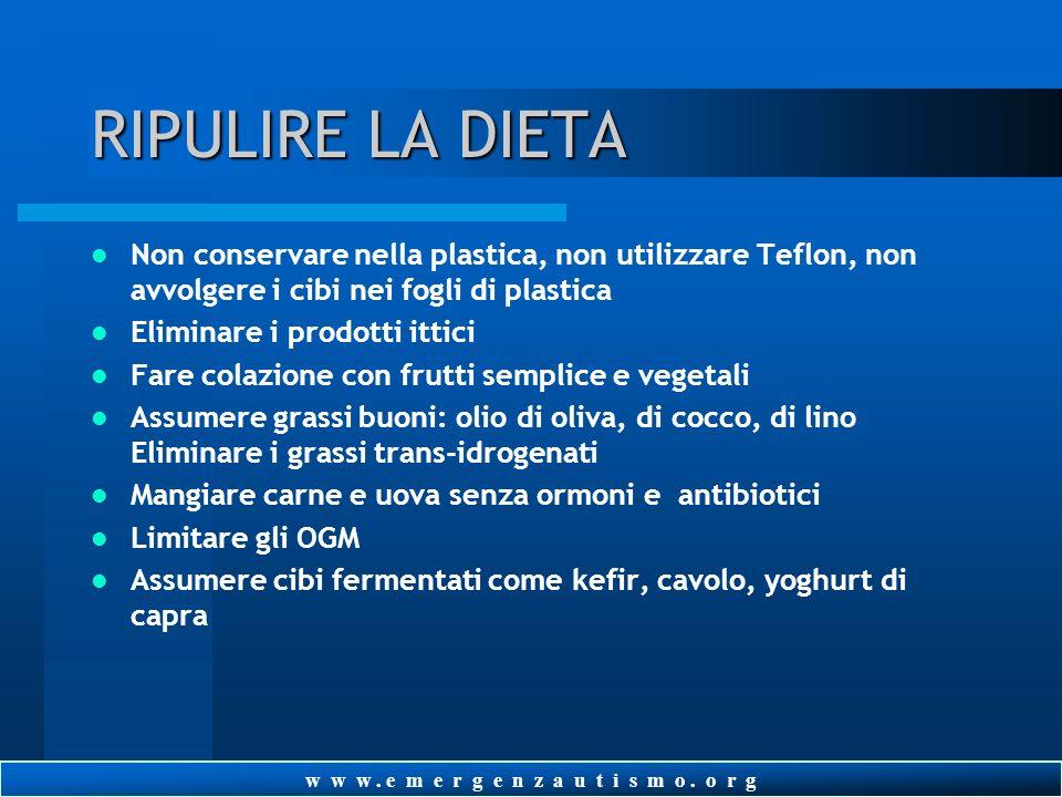 w w w. e m e r g e n z a u t i s m o. o r g RIPULIRE LA DIETA Dieta senza caseina/glutine/soia per almeno 3-6 mesi Evitare zuccheri e amidi raffinati,