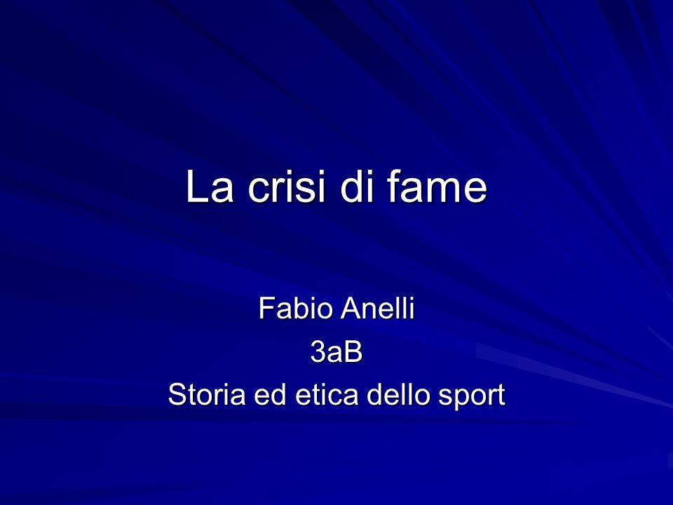 La crisi di fame Fabio Anelli 3aB Storia ed etica dello sport