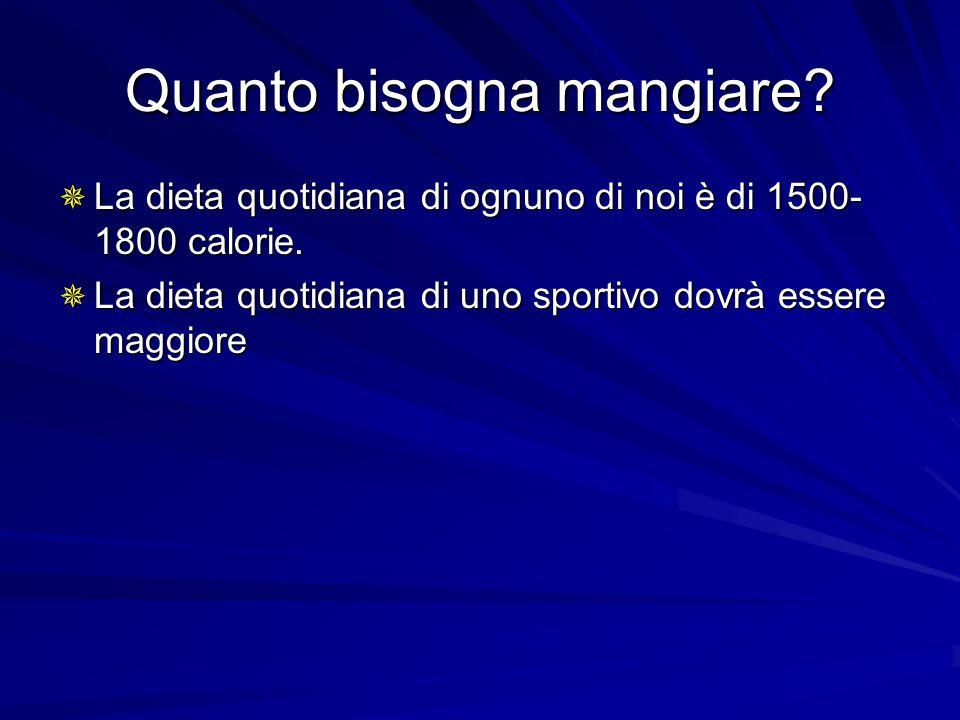 Quanto bisogna mangiare? La dieta quotidiana di ognuno di noi è di 1500- 1800 calorie. La dieta quotidiana di ognuno di noi è di 1500- 1800 calorie. L