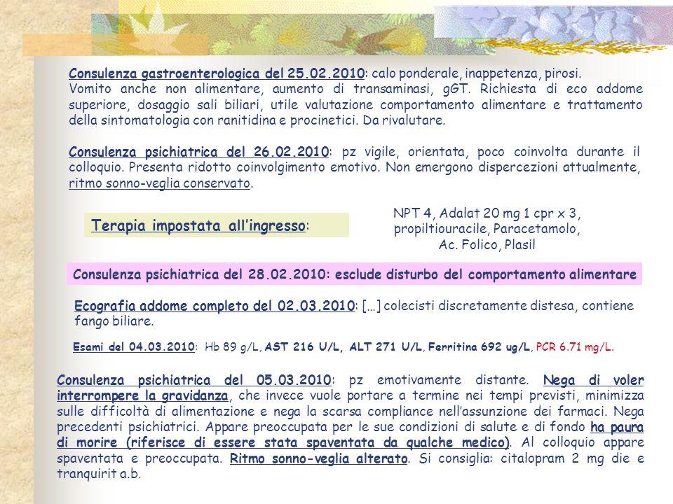 Ecografia addome completo del 02.03.2010: […] colecisti discretamente distesa, contiene fango biliare. Consulenza gastroenterologica del 25.02.2010: c