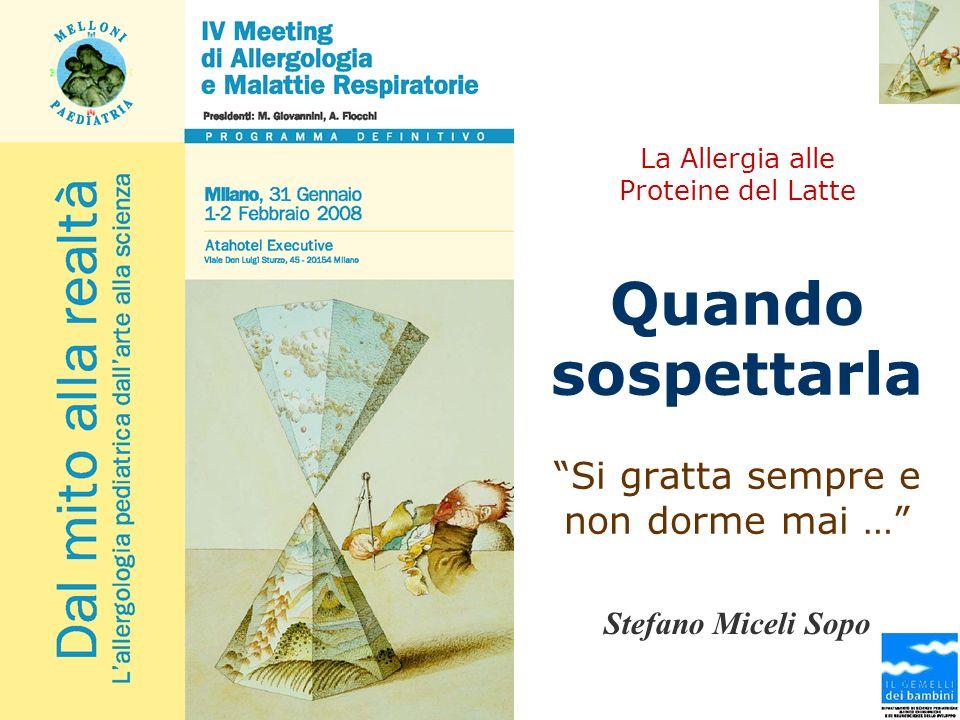 La Allergia alle Proteine del Latte Quando sospettarla Si gratta sempre e non dorme mai … Stefano Miceli Sopo