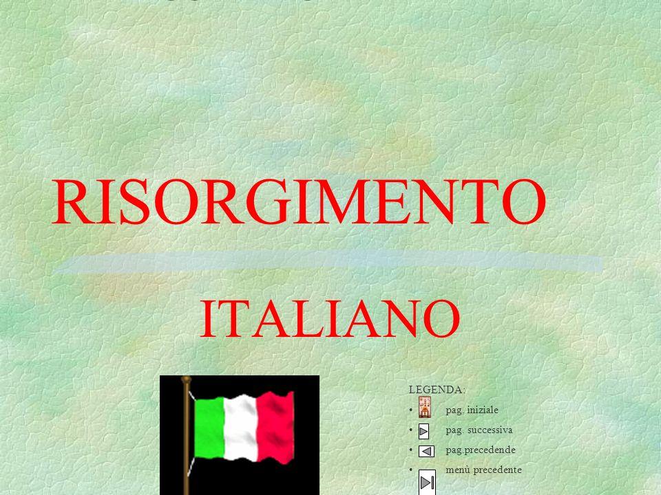 RISORGIMENTO ITALIANO LEGENDA: pag. iniziale pag. successiva pag.precedende menù precedente