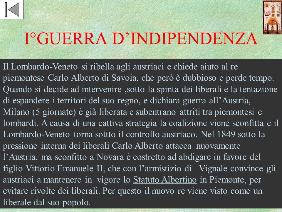 I°GUERRA DINDIPENDENZA Il Lombardo-Veneto si ribella agli austriaci e chiede aiuto al re piemontese Carlo Alberto di Savoia, che però è dubbioso e per