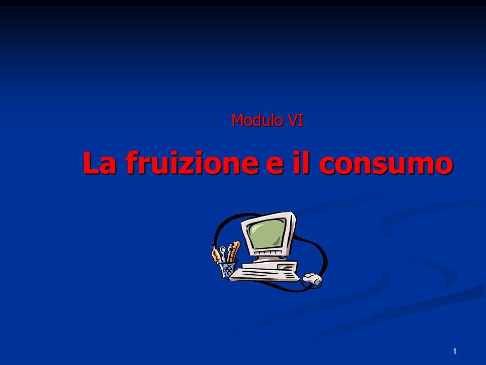 1 Modulo VI La fruizione e il consumo