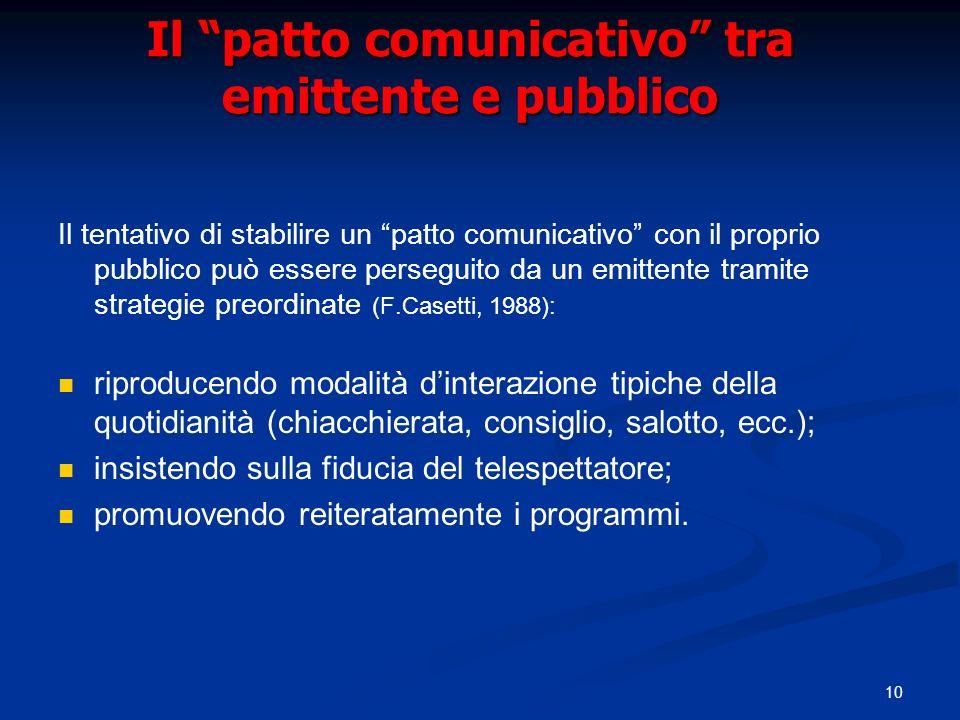10 Il patto comunicativo tra emittente e pubblico Il tentativo di stabilire un patto comunicativo con il proprio pubblico può essere perseguito da un