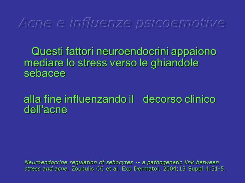 Questi fattori neuroendocrini appaiono mediare lo stress verso le ghiandole sebacee Questi fattori neuroendocrini appaiono mediare lo stress verso le