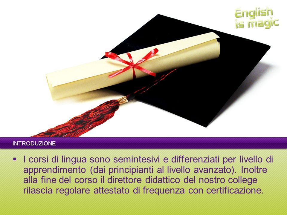 INTRODUZIONE I corsi di lingua sono semintesivi e differenziati per livello di apprendimento (dai principianti al livello avanzato). Inoltre alla fine