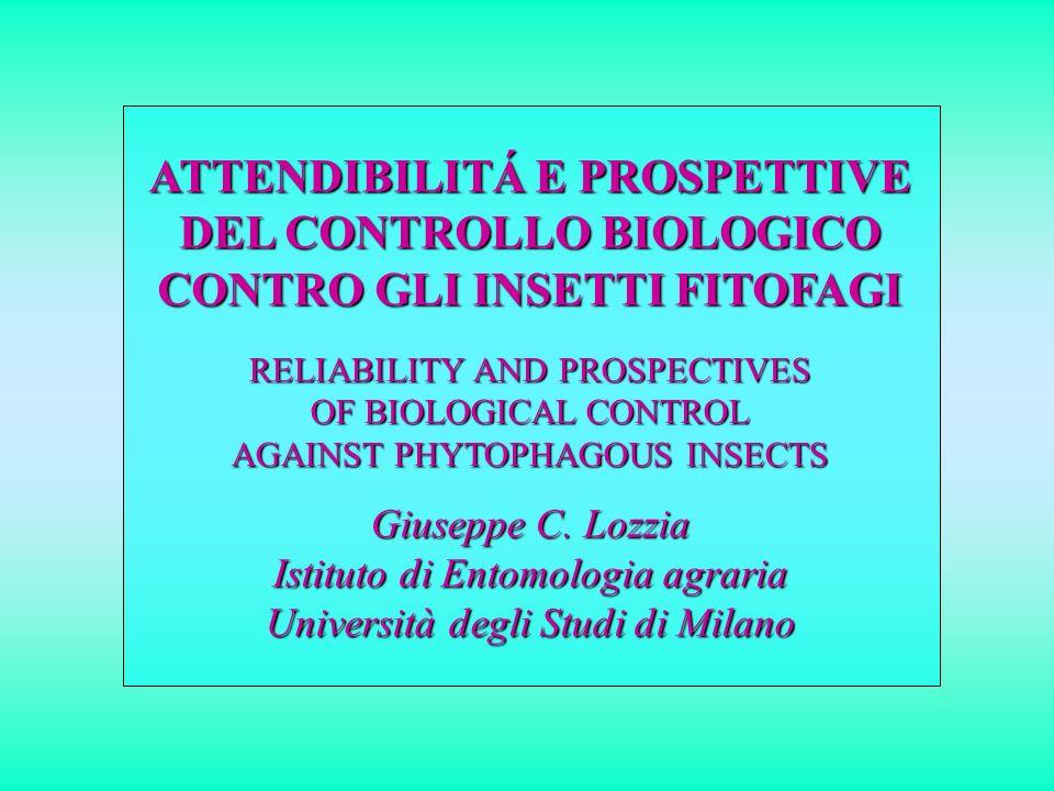 ATTENDIBILITÁ E PROSPETTIVE DEL CONTROLLO BIOLOGICO CONTRO GLI INSETTI FITOFAGI RELIABILITY AND PROSPECTIVES OF BIOLOGICAL CONTROL AGAINST PHYTOPHAGOUS INSECTS Giuseppe C.