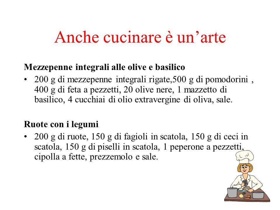 Anche cucinare è unarte Mezzepenne integrali alle olive e basilico 200 g di mezzepenne integrali rigate,500 g di pomodorini, 400 g di feta a pezzetti, 20 olive nere, 1 mazzetto di basilico, 4 cucchiai di olio extravergine di oliva, sale.