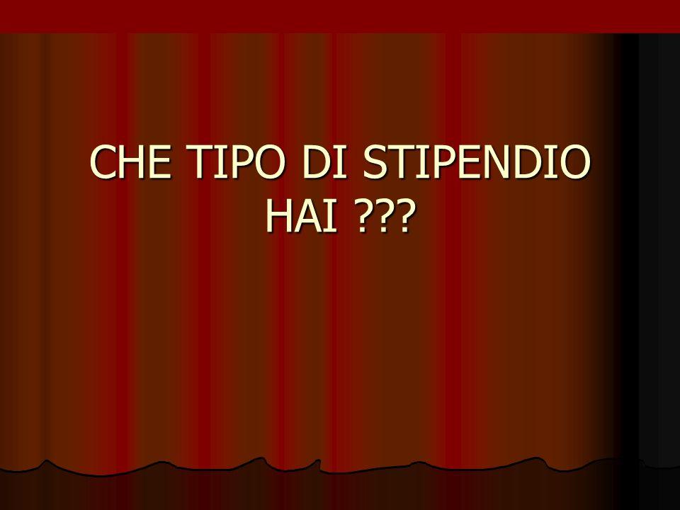 CHE TIPO DI STIPENDIO HAI ???