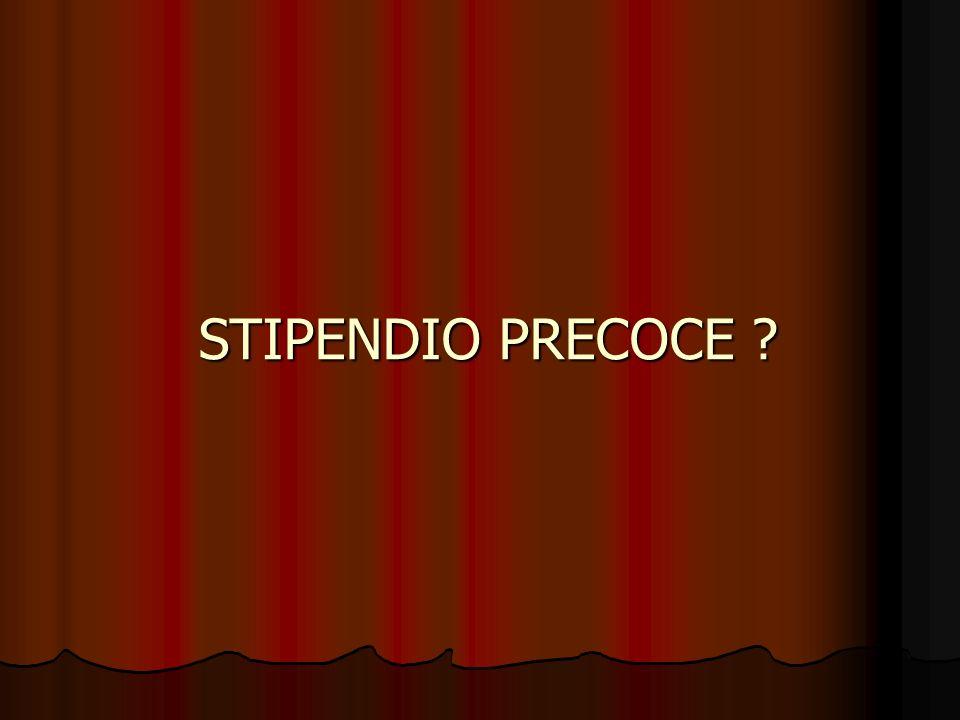 STIPENDIO PRECOCE ?