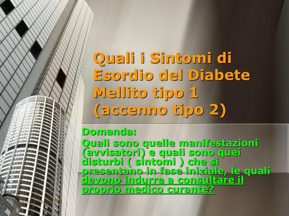 sintomi esordio DB1 Quali i Sintomi di Esordio del Diabete Mellito tipo 1 (accenno tipo 2) Domanda: Quali sono quelle manifestazioni (avvisatori) e qu