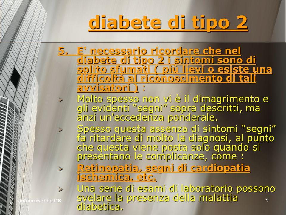 sintomi esordio DB7 diabete di tipo 2 5.E' necessario ricordare che nel diabete di tipo 2 i sintomi sono di solito sfumati ( più lievi o esiste una di