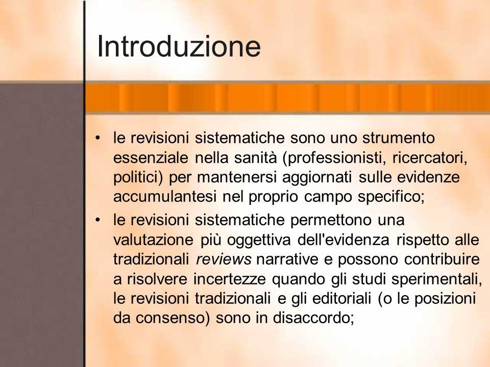 Introduzione le revisioni sistematiche sono uno strumento essenziale nella sanità (professionisti, ricercatori, politici) per mantenersi aggiornati su