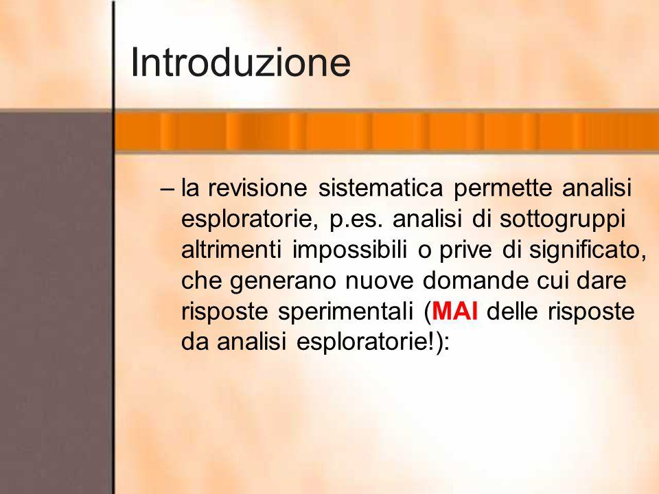 Introduzione –la revisione sistematica permette analisi esploratorie, p.es. analisi di sottogruppi altrimenti impossibili o prive di significato, che