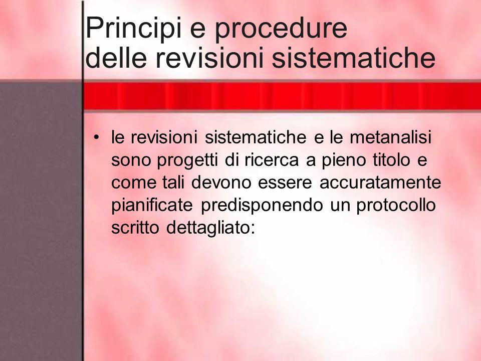Principi e procedure delle revisioni sistematiche le revisioni sistematiche e le metanalisi sono progetti di ricerca a pieno titolo e come tali devono