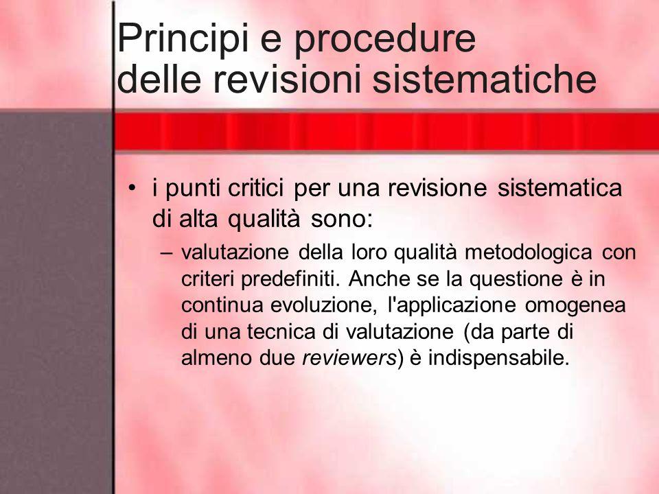 Principi e procedure delle revisioni sistematiche i punti critici per una revisione sistematica di alta qualità sono: –valutazione della loro qualità