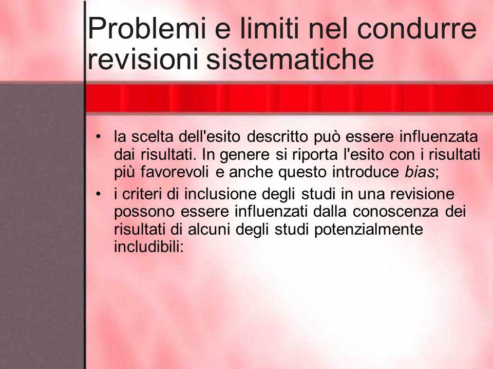 Problemi e limiti nel condurre revisioni sistematiche la scelta dell'esito descritto può essere influenzata dai risultati. In genere si riporta l'esit