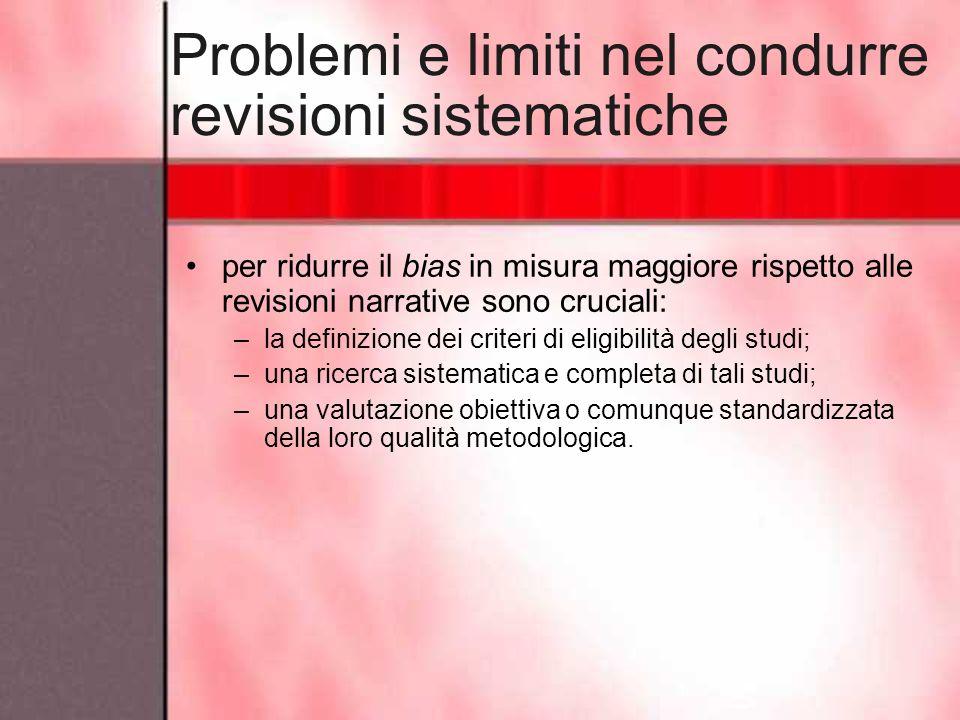Problemi e limiti nel condurre revisioni sistematiche per ridurre il bias in misura maggiore rispetto alle revisioni narrative sono cruciali: –la defi