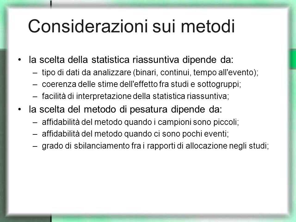 Considerazioni sui metodi la scelta della statistica riassuntiva dipende da: –tipo di dati da analizzare (binari, continui, tempo all'evento); –coeren