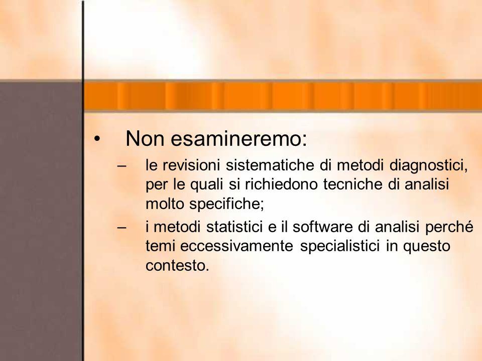 Non esamineremo: –le revisioni sistematiche di metodi diagnostici, per le quali si richiedono tecniche di analisi molto specifiche; –i metodi statisti