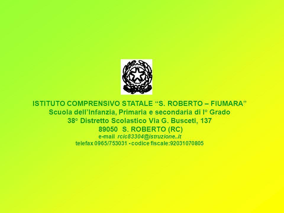 ISTITUTO COMPRENSIVO STATALE S. ROBERTO – FIUMARA Scuola dellInfanzia, Primaria e secondaria di I° Grado 38° Distretto Scolastico Via G. Busceti, 137