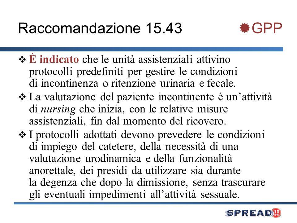 Raccomandazione 15.43 GPP È indicato che le unità assistenziali attivino protocolli predefiniti per gestire le condizioni di incontinenza o ritenzione