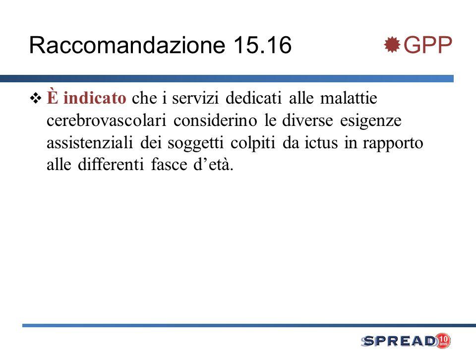 Raccomandazione 15.16 GPP È indicato che i servizi dedicati alle malattie cerebrovascolari considerino le diverse esigenze assistenziali dei soggetti