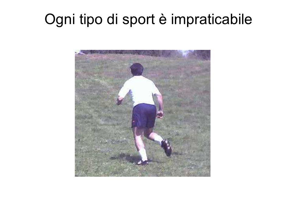 Ogni tipo di sport è impraticabile