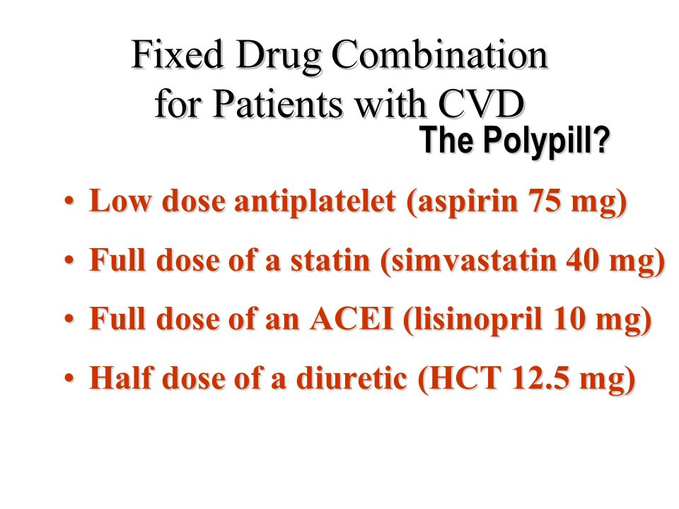 Low dose antiplatelet (aspirin 75 mg)Low dose antiplatelet (aspirin 75 mg) Full dose of a statin (simvastatin 40 mg)Full dose of a statin (simvastatin