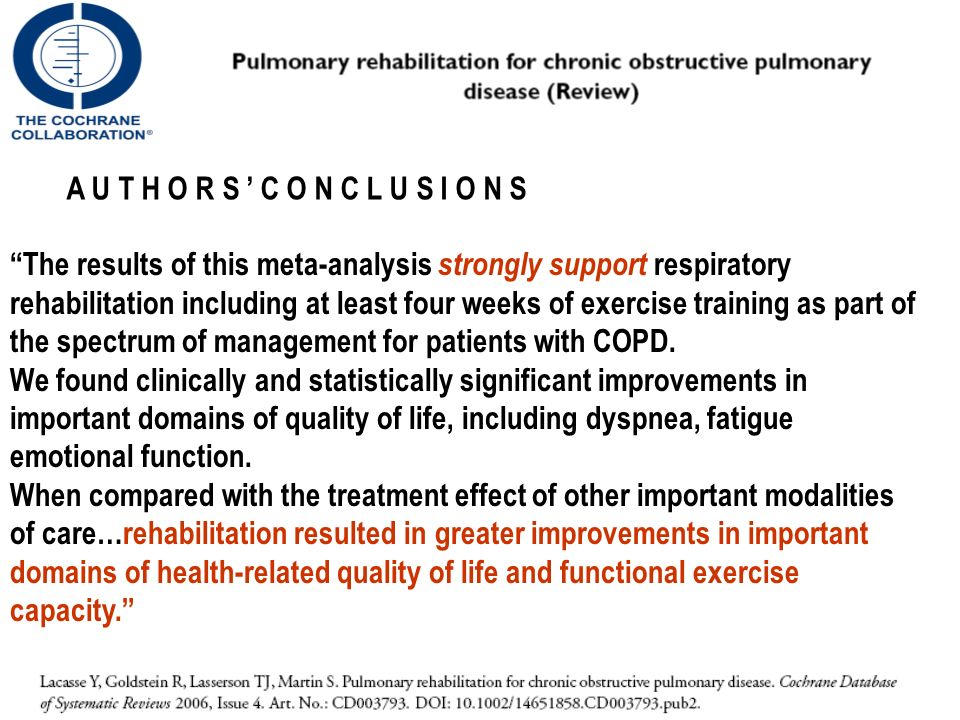 The results of this meta-analysis strongly support respiratory rehabilitation including at least four weeks of exercise training as part of the spectrum of management for patients with COPD.
