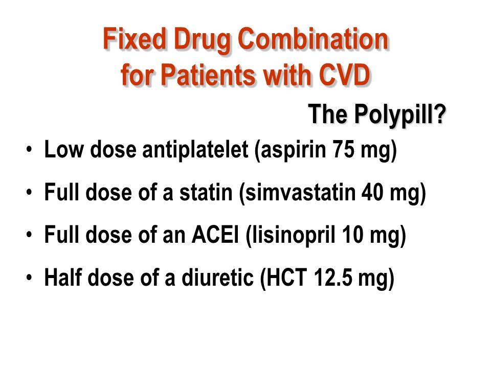 Low dose antiplatelet (aspirin 75 mg) Full dose of a statin (simvastatin 40 mg) Full dose of an ACEI (lisinopril 10 mg) Half dose of a diuretic (HCT 1