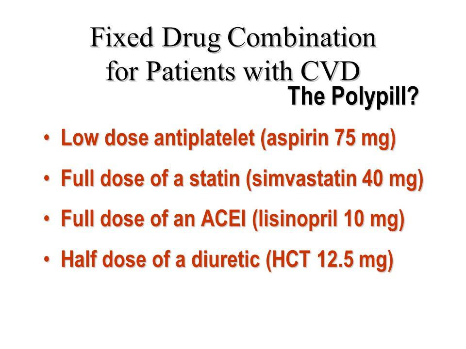 Low dose antiplatelet (aspirin 75 mg) Low dose antiplatelet (aspirin 75 mg) Full dose of a statin (simvastatin 40 mg) Full dose of a statin (simvastat