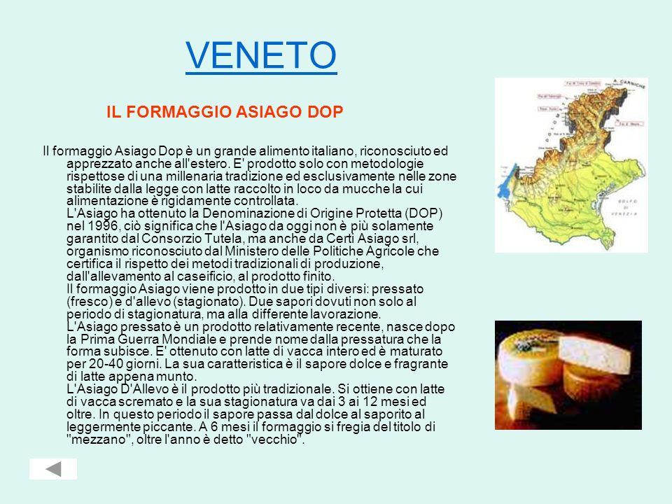 VENETO IL FORMAGGIO ASIAGO DOP Il formaggio Asiago Dop è un grande alimento italiano, riconosciuto ed apprezzato anche all'estero. E' prodotto solo co